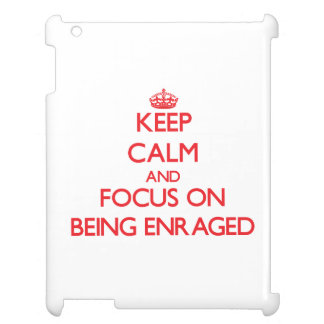 Keep Calm and focus on BEING ENRAGED iPad Cases