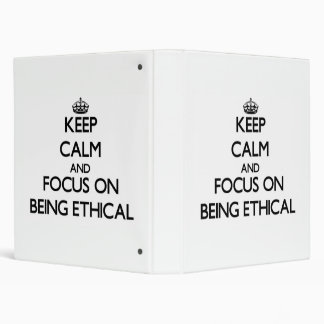 Keep Calm and focus on BEING ETHICAL Binder