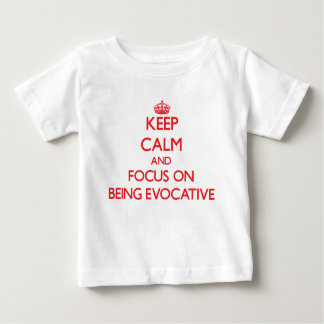 Keep Calm and focus on BEING EVOCATIVE T Shirt