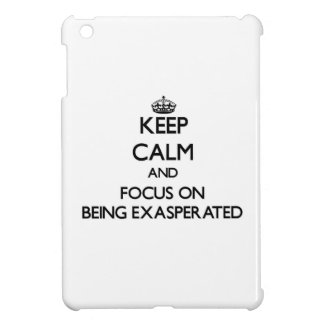 Keep Calm and focus on BEING EXASPERATED iPad Mini Case