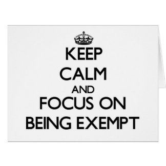 Keep Calm and focus on BEING EXEMPT Cards
