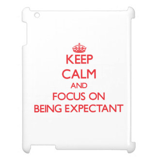 Keep Calm and focus on BEING EXPECTANT Cover For The iPad
