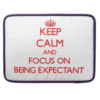 Keep Calm and focus on BEING EXPECTANT Sleeve For MacBooks