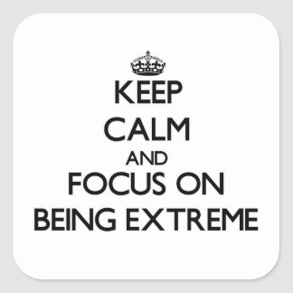 Keep Calm and focus on BEING EXTREME Square Sticker