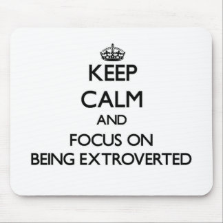 Keep Calm and focus on BEING EXTROVERTED Mouse Pad