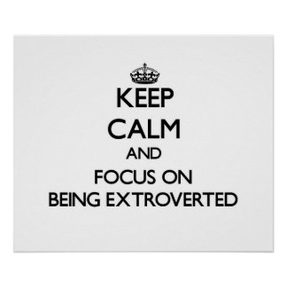 Keep Calm and focus on BEING EXTROVERTED Posters