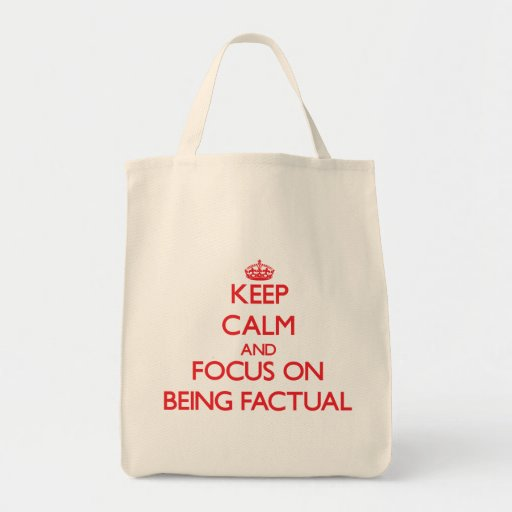 Keep Calm and focus on Being Factual Canvas Bags