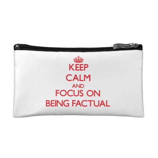 Keep Calm and focus on Being Factual Cosmetic Bags