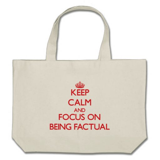 Keep Calm and focus on Being Factual Bag