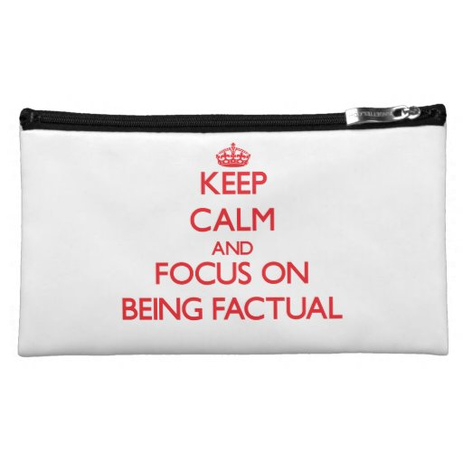 Keep Calm and focus on Being Factual Cosmetics Bags