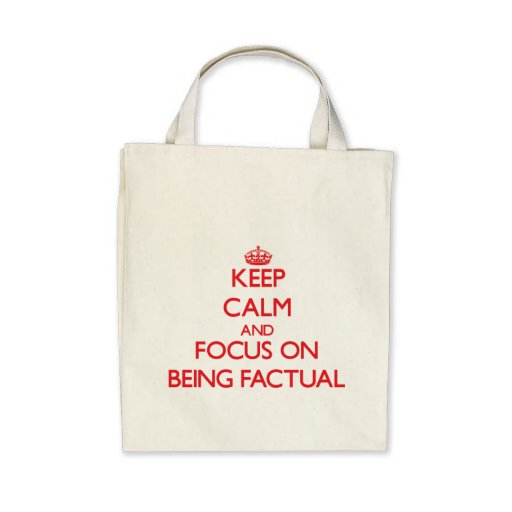 Keep Calm and focus on Being Factual Tote Bags