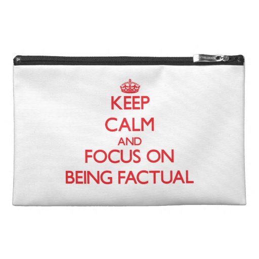 Keep Calm and focus on Being Factual Travel Accessory Bags