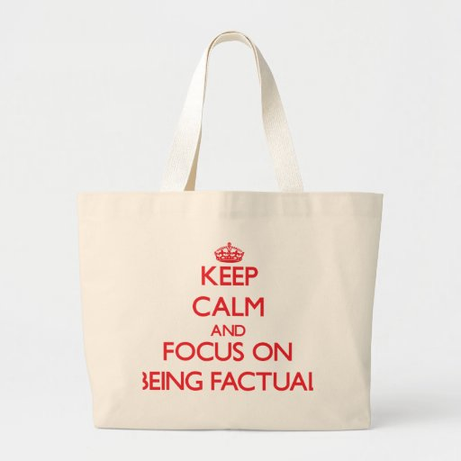 Keep Calm and focus on Being Factual Canvas Bag