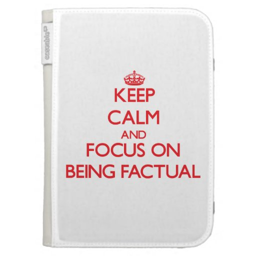 Keep Calm and focus on Being Factual Kindle 3G Cover