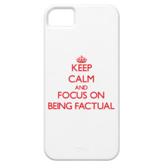 Keep Calm and focus on Being Factual iPhone 5 Cases