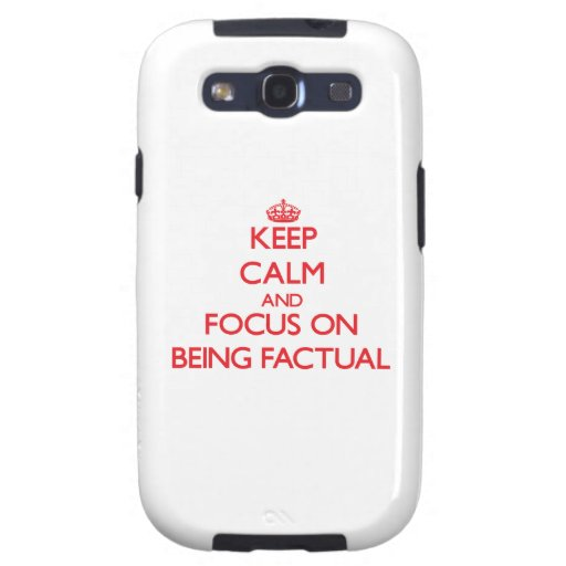 Keep Calm and focus on Being Factual Samsung Galaxy SIII Case