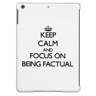 Keep Calm and focus on Being Factual iPad Air Case