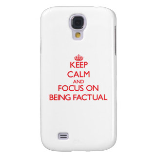 Keep Calm and focus on Being Factual Samsung Galaxy S4 Cover