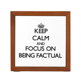 Keep Calm and focus on Being Factual Desk Organizer