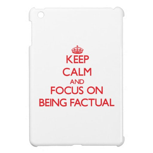 Keep Calm and focus on Being Factual iPad Mini Covers