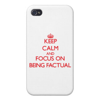 Keep Calm and focus on Being Factual iPhone 4 Cover