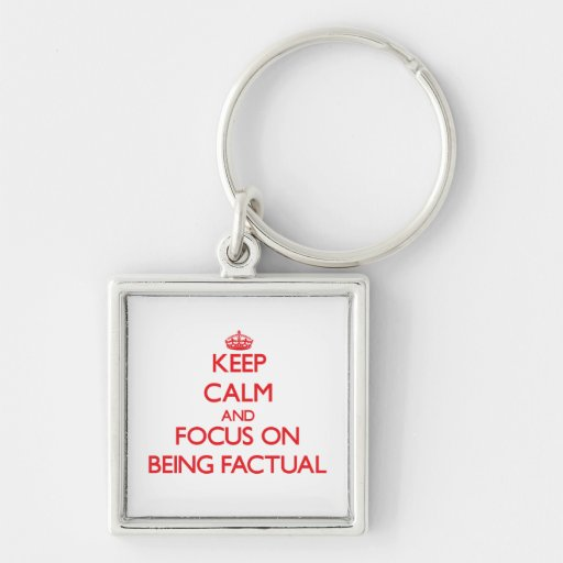 Keep Calm and focus on Being Factual Key Chains