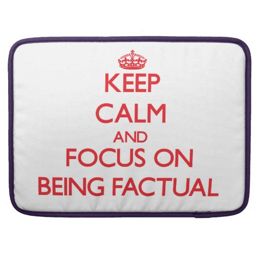 Keep Calm and focus on Being Factual Sleeves For MacBook Pro