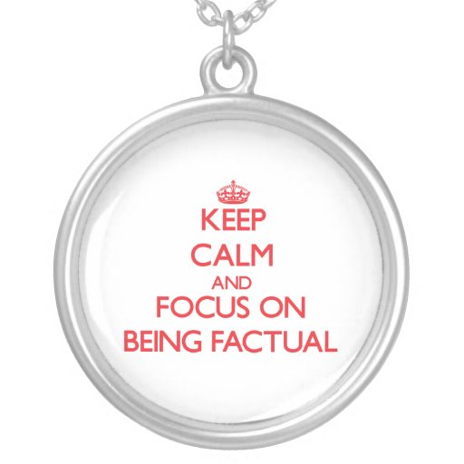 Keep Calm and focus on Being Factual Necklaces