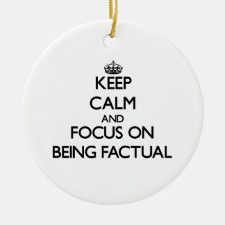 Keep Calm and focus on Being Factual Christmas Tree Ornaments