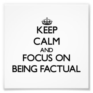 Keep Calm and focus on Being Factual Photograph