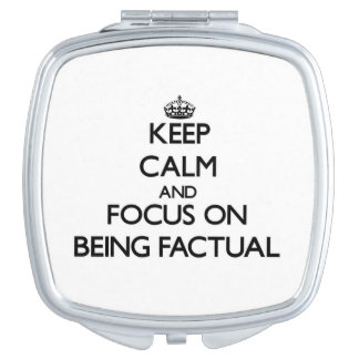 Keep Calm and focus on Being Factual Mirror For Makeup