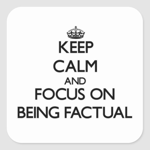 Keep Calm and focus on Being Factual Stickers