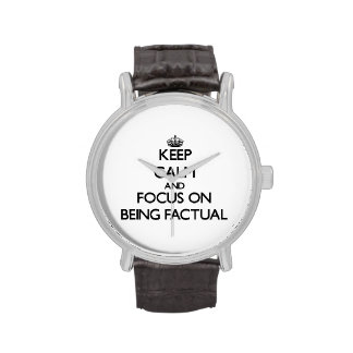 Keep Calm and focus on Being Factual Wristwatches