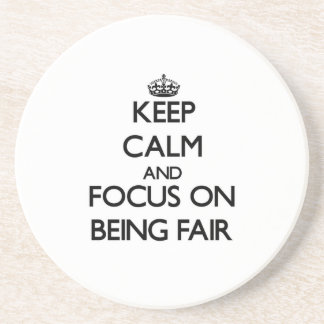 Keep Calm and focus on Being Fair Drink Coasters