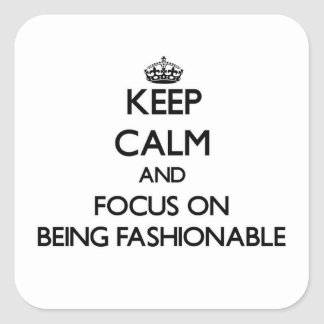 Keep Calm and focus on Being Fashionable Square Sticker