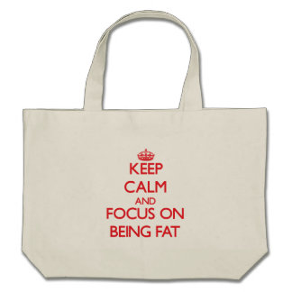 Keep Calm and focus on Being Fat Bag