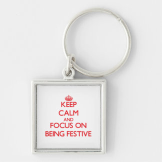 Keep Calm and focus on Being Festive Keychains