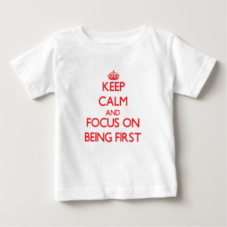 Keep Calm and focus on Being First Tee Shirt
