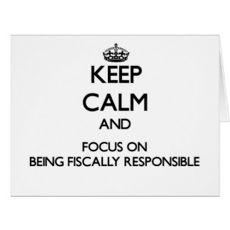Keep Calm and focus on Being Fiscally Responsible Greeting Cards