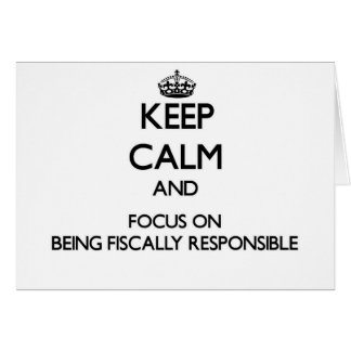 Keep Calm and focus on Being Fiscally Responsible Cards