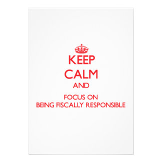 Keep Calm and focus on Being Fiscally Responsible Invites