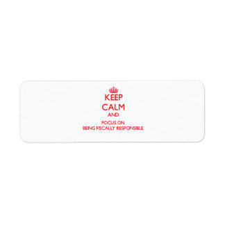 Keep Calm and focus on Being Fiscally Responsible Custom Return Address Label