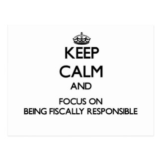 Keep Calm and focus on Being Fiscally Responsible Post Cards