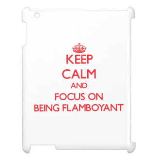 Keep Calm and focus on Being Flamboyant Case For The iPad