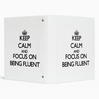 Keep Calm and focus on Being Fluent 3 Ring Binders