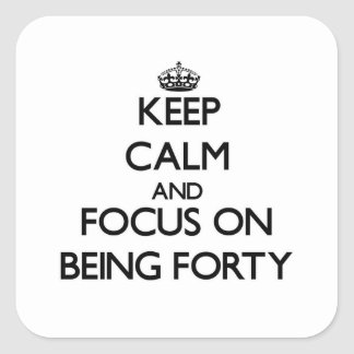 Keep Calm and focus on Being Forty Square Sticker