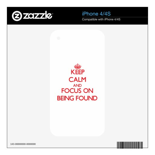 Keep Calm and focus on Being Found Decals For The iPhone 4S