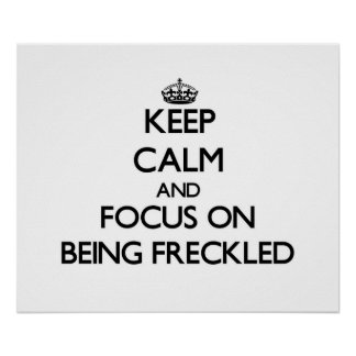 Keep Calm and focus on Being Freckled Poster