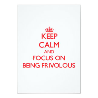 Keep Calm and focus on Being Frivolous Card