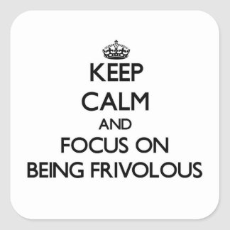 Keep Calm and focus on Being Frivolous Stickers